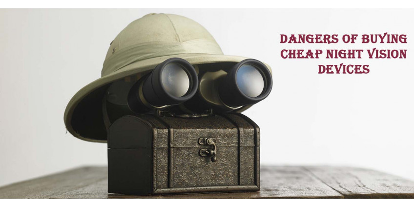 Dangers of buying cheap night vision devices