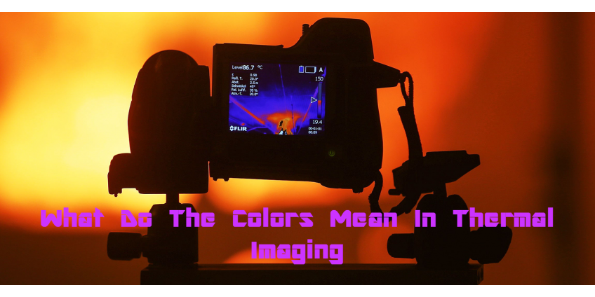 What Do The Colors Mean In Thermal Imaging?